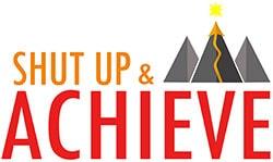 Shut Up and Achieve